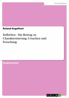 Erdbeben - Ein Beitrag zu Charakterisierung, Ursachen und Forschung - Engelhart, Roland