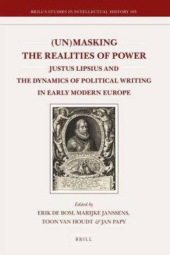 (un)Masking the Realities of Power: Justus Lipsius and the Dynamics of Political Writing in Early Modern Europe (Brill's Studies in Intellectual History, Band 193)