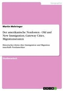 Der amerikanische Nordosten - Old and New Immigration, Gateway Cities, Migrationsrouten - Mehringer, Martin