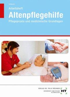 Altenpflegehilfe. Arbeitsheft - Pflegepraxis un...