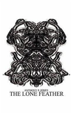 The Lone Feather - Jones, Anthony P.
