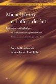 Michel Henry Et l'Affect de l'Art: Recherches Sur l'Esthétique de la Phénoménologie Matérielle