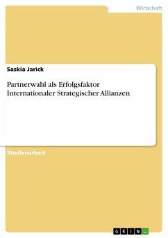 Partnerwahl als Erfolgsfaktor Internationaler Strategischer Allianzen - Jarick, Saskia