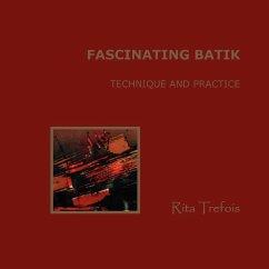 Fascinating Batik - Technique and Practice - Trefois, Rita