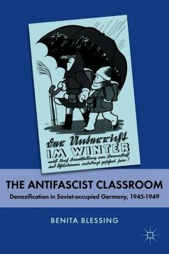 The Antifascist Classroom: Denazification in Soviet-Occupied Germany, 1945-1949 - Blessing, Benita