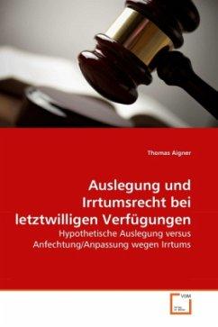 Auslegung und Irrtumsrecht bei letztwilligen Verfügungen - Aigner, Thomas