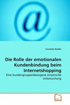 Die Rolle der emotionalen Kundenbindung beim Internetshopping - Radder, Franziska