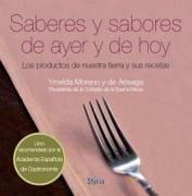 Saberes y sabores de ayer y de hoy : los productos de nuestra tierra y sus cocineros - Moreno y de Arteaga, Ymelda
