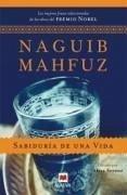 Sabiduría de una vida : las mejores frases seleccionadas de las obras del Premio Nobel - Mahfuz, Nayib