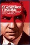De monstruos y hombres : los reyes del terror de La Universal - Serrano Cueto, José Manuel