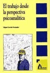 El trabajo desde la perspectiva psicoanalítica - Garrido Fernández, Miguel