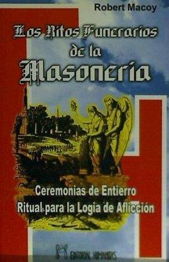 Los ritos funerarios de la masonería : ceremonias de entierro, ritual para la logia de aflicción - Macoy, Robert