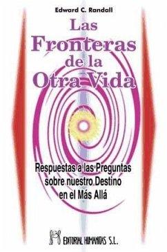 Las fronteras de la otra vida : respuestas a las preguntas sobre nuestro destino en el más allá - Randall, Edward C.