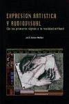 Expresión artística y audiovisual : (de los primeros signos a la realidad virtual) - Muñoz, José Javier