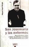San Josemaría y los enfermos : sus enseñanzas sobre el dolor, los enfermos y el trabajo de los profesionales de la salud - Monge, Miguel Ángel