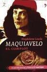 Maquiavelo : el complot : traiciones, intrigas y secretos en la Florencia del Renacimiento - Lasala, Magdalena