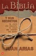 La Biblia y sus secretos : un viaje sin censuras al libro más vendido del mundo - Arias, Juan