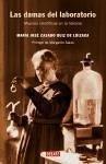 Las damas del laboratorio : mujeres científicas en la historia - Casado Ruiz de Loizaga, María José