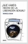 Qué habéis hecho de la liberación sexual? - Iacub, Marcela