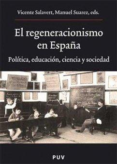 El regeneracionismo en España : política, educación, ciencia y sociedad