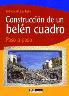 Construcción de un belén cuadro : paso a paso - López Sotillo, José Manuel