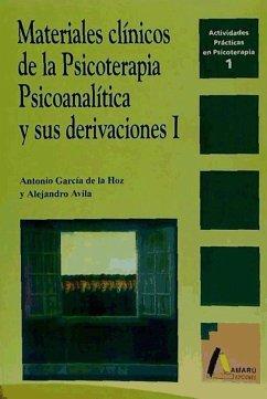 Materiales clínicos psicoterapia psicoanalítica y sus derivaciones - García de la Hoz, Antonio Ávila Espada, Alejandro