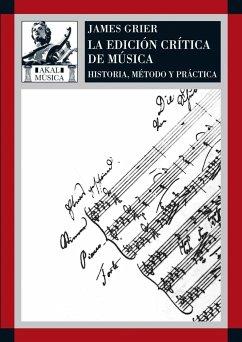 La edición crítica de la música : historia, método y práctica - Grier, James