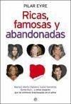 Ricas, famosas y abandonadas : Marisol, Marta Chávarri, Isabel Sartorius, Gema Ruiz-- y otras mujeres que se sintieron traicionadas en el amor - Eyre, Pilar