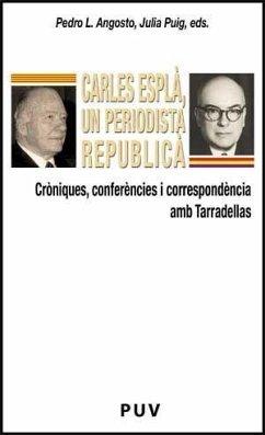 Carles Esplà, un periodista republicà : cròniques, conferències i correspondència amb Tarradellas