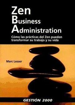Zen business administration : cómo las prácticas del zen pueden transformar su trabajo y su vida - Lesser, Marc