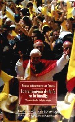 La transmisión de la fe en la familia : V Congreso Mundial Teológico-Pastoral, celebrado del 4 al 7 de julio de 2006 en Valencia - Congreso Mundial Teológico-Pastoral Iglesia Católica. Pontificium Consilium pro Familia