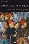Regir la cosa pública : prohoms i poder local a la vila de Castelló, segles XIV-XV - Viciano i Navarro, Pau