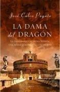 La dama del dragón : la indomable Caterina Sforza, una mujer que desafió al mundo - Calvo Poyato, José