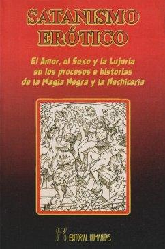 Satanismo erótico : el amor, el sexo y la lujuria en los procesos e historias de la magia negra y la hechicería - Escalante, Justo María