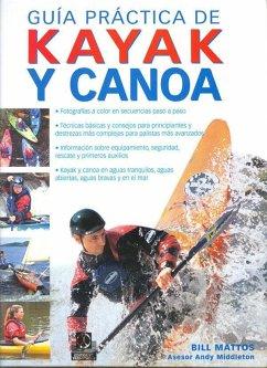 Guía práctica de kayak y canoa - Mattos, Bill