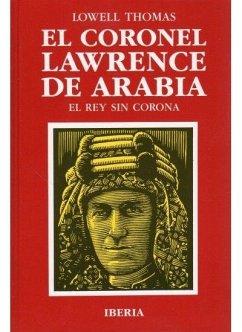 El Coronel Lawrence de Arabia - Thomas, Lowell