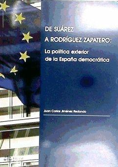 De Suárez a Rodríguez Zapatero : la política exterior de la España democrática - Jiménez Redondo, Juan Carlos