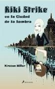 Kiki Strike : en la ciudad de las sombras - Miller, Kirsten