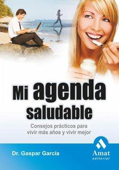 Mi agenda saludable : consejos prácticos para vivir más años y vivir mejor - García López, Gaspar Jorge