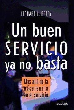 Un buen servicio ya no basta : más allá de la excelencia en el servicio - Berry, Leonard L. . . . [et al. ]