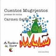 Cuentos mugrientos : poemas de cocina - Galán Rodríguez, Carmen