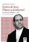 Sernita de Jerez, vamos a acordarnos! : la memoria cabal de su casta - Gamboa, José Manuel