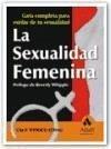La sexualidad femenina : guía completa para cuidar de tu sexualidad - Rinkleib Ellison, Carol