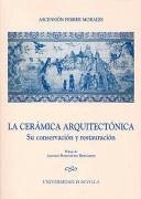 La cerámica arquitectónica : su conservación y restauración - Ferrer Morales, Ascensión