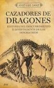 Cazadores de dragones : historia del descubrimiento e investigación de los dinosaurios - Sanz, José Luis