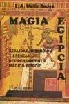 Magia egipcia : realidad, intención y esencia del pensamiento mágico egipcio - Budge, E. A. Wallis , Sir
