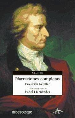 Narraciones completas - Schiller, Friedrich