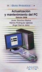 Actualización y mantenimiento del PC. Edición 2008 - García Jerez, Ángel Rodríguez Iglesias, Marina Sánchez Baños, Javier