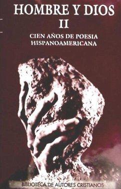 Hombre y Dios. II: Cincuenta años de poesía hispanoamericana (1900-1955)