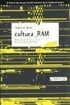 Cultura RAM : mutaciones de la cultura en la era de su distribución electrónica - Brea Cobo, José Luis